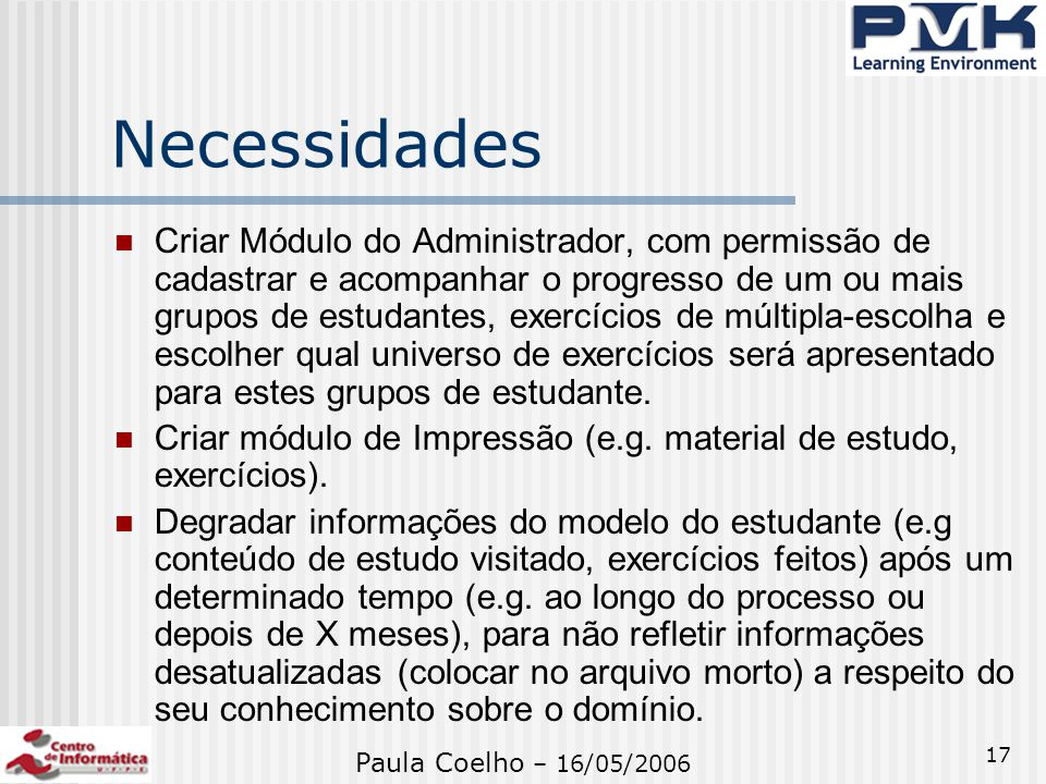 17 Necessidades Criar Módulo do Administrador, com permissão de cadastrar e acompanhar o progresso de um ou mais grupos de estudantes, exercícios de m