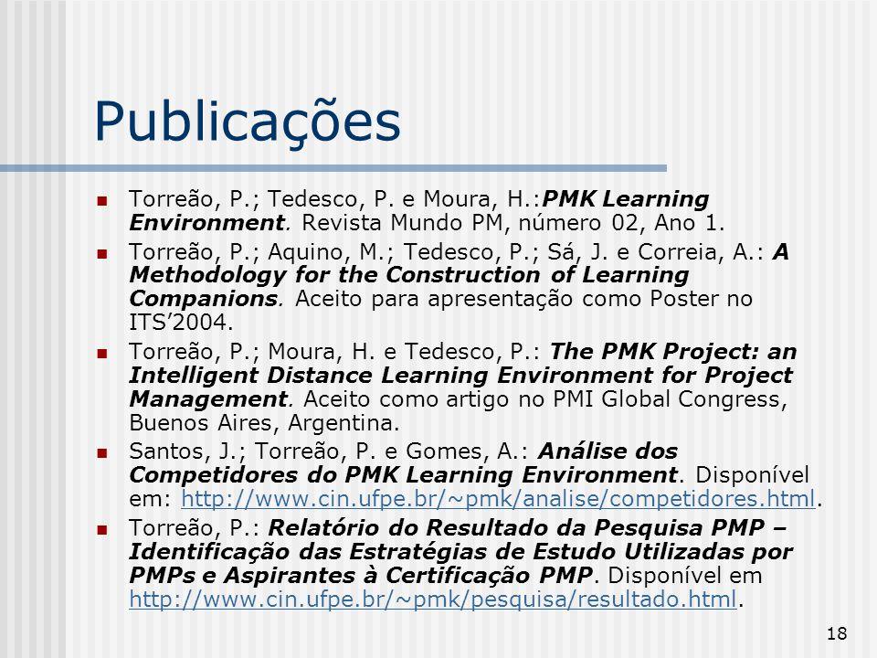 18 Publicações Torreão, P.; Tedesco, P. e Moura, H.:PMK Learning Environment. Revista Mundo PM, número 02, Ano 1. Torreão, P.; Aquino, M.; Tedesco, P.