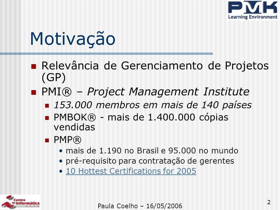 2 Motivação Relevância de Gerenciamento de Projetos (GP) PMI® – Project Management Institute 153.000 membros em mais de 140 países PMBOK® - mais de 1.