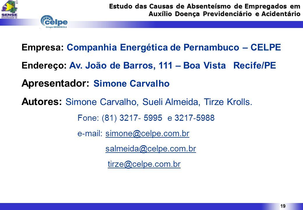 19 Estudo das Causas de Absenteísmo de Empregados em Auxílio Doença Previdenciário e Acidentário Empresa: Companhia Energética de Pernambuco – CELPE Endereço: Av.