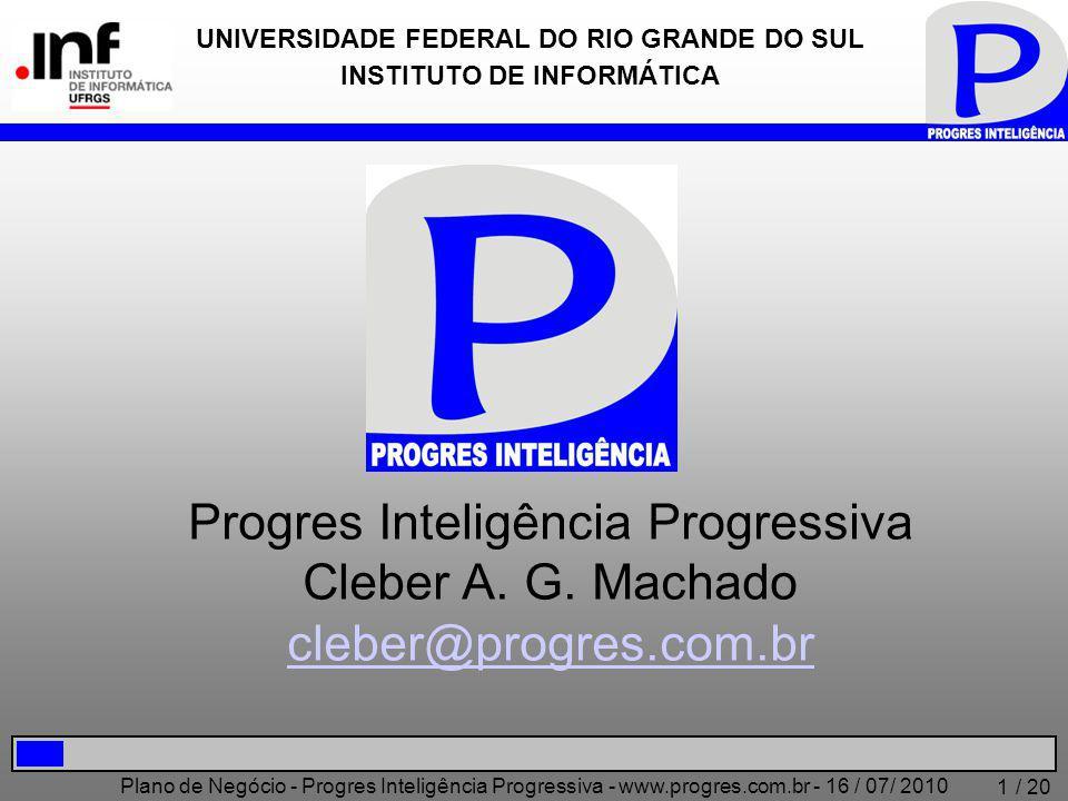 Plano de Negócio - Progres Inteligência Progressiva - www.progres.com.br - 16 / 07/ 2010 / 20 1 UNIVERSIDADE FEDERAL DO RIO GRANDE DO SUL INSTITUTO DE