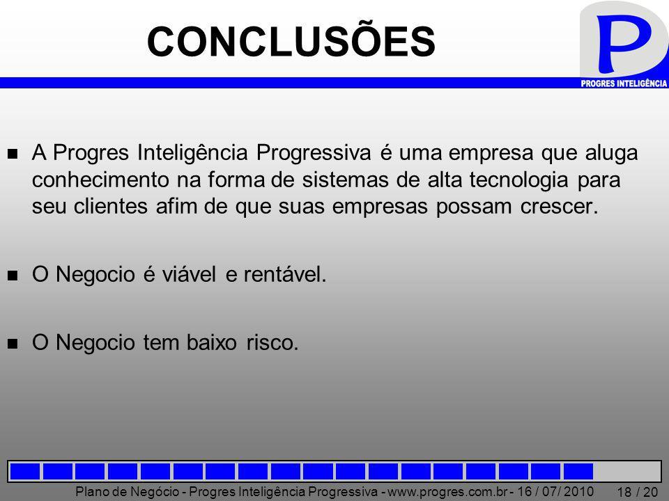 Plano de Negócio - Progres Inteligência Progressiva - www.progres.com.br - 16 / 07/ 2010 / 20 18 CONCLUSÕES A Progres Inteligência Progressiva é uma e