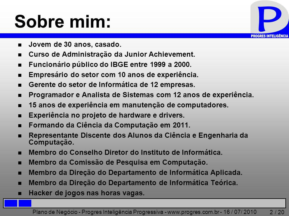 Plano de Negócio - Progres Inteligência Progressiva - www.progres.com.br - 16 / 07/ 2010 / 20 13 VÍDEO DEMOSTRATIVO