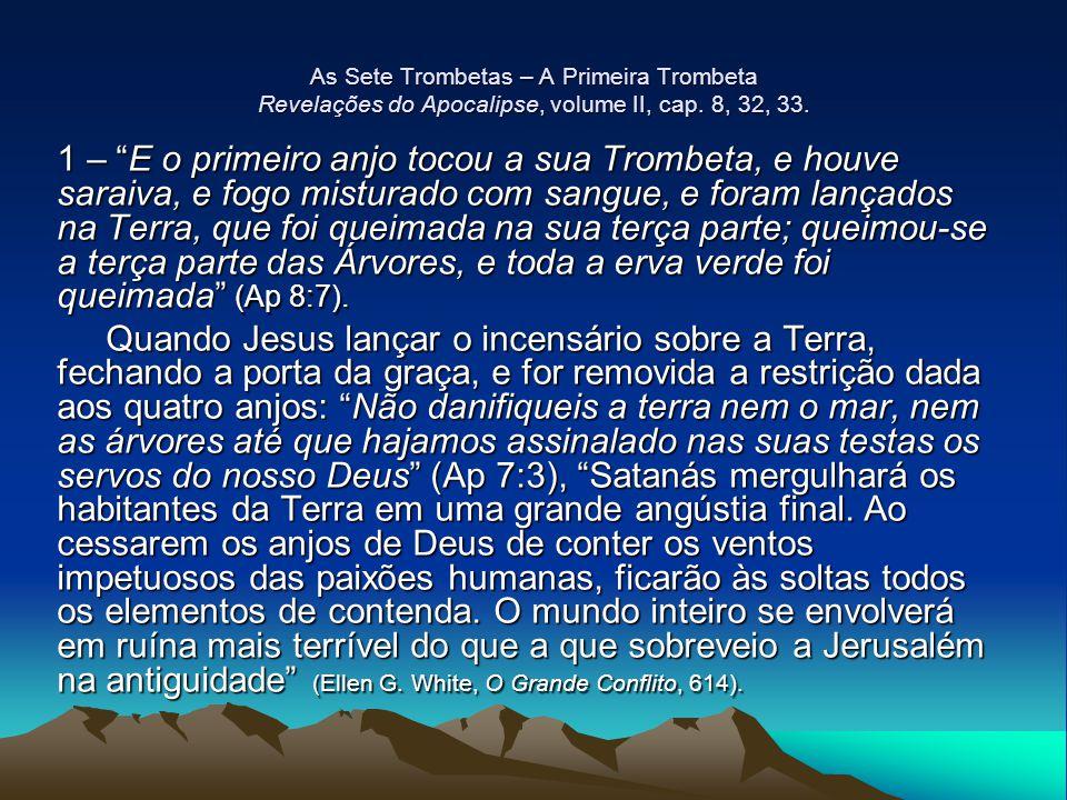 """As Sete Trombetas – A Primeira Trombeta Revelações do Apocalipse, volume II, cap. 8, 32, 33. 1 – """"E o primeiro anjo tocou a sua Trombeta, e houve sara"""