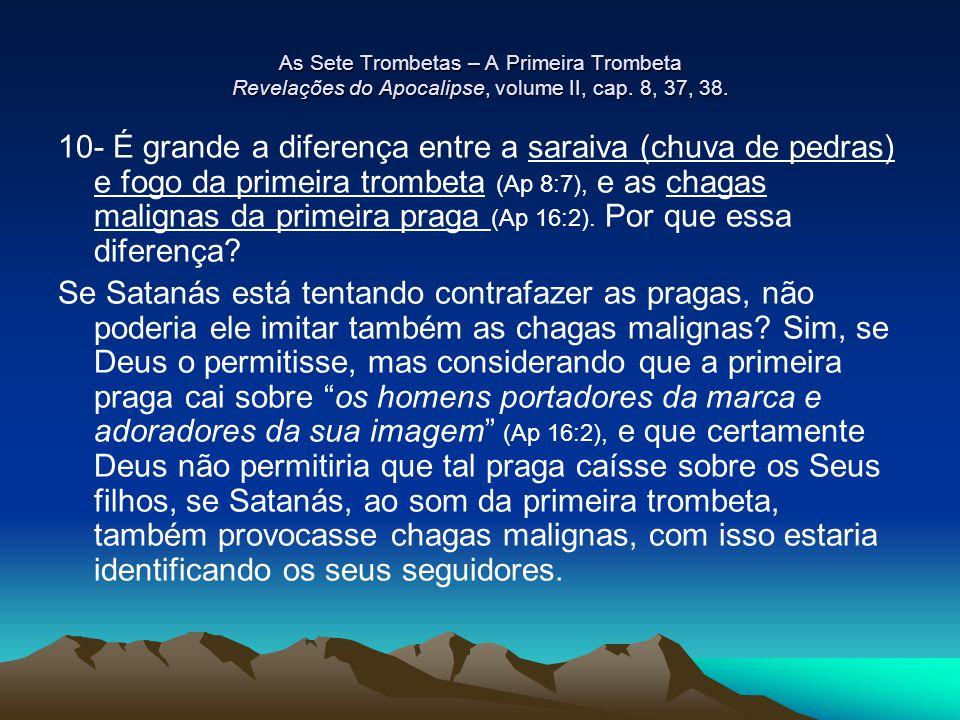 As Sete Trombetas – A Primeira Trombeta Revelações do Apocalipse, volume II, cap. 8, 37, 38. 10- É grande a diferença entre a saraiva (chuva de pedras