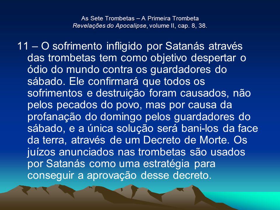 As Sete Trombetas – A Primeira Trombeta Revelações do Apocalipse, volume II, cap. 8, 38. 11 – O sofrimento infligido por Satanás através das trombetas