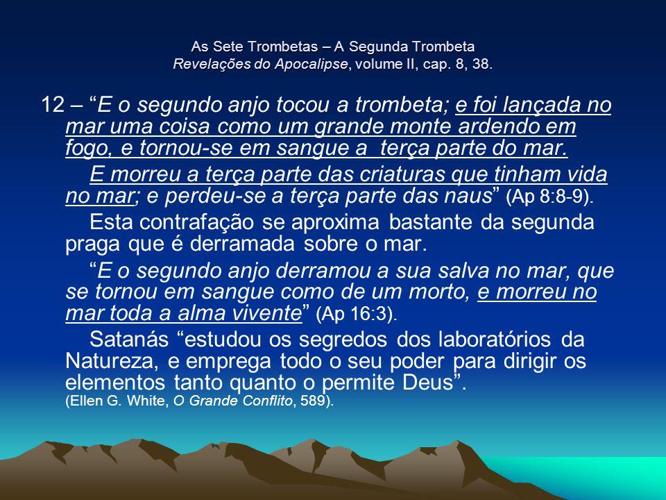 """As Sete Trombetas – A Segunda Trombeta Revelações do Apocalipse, volume II, cap. 8, 38. 12 – """"E o segundo anjo tocou a trombeta; e foi lançada no mar"""