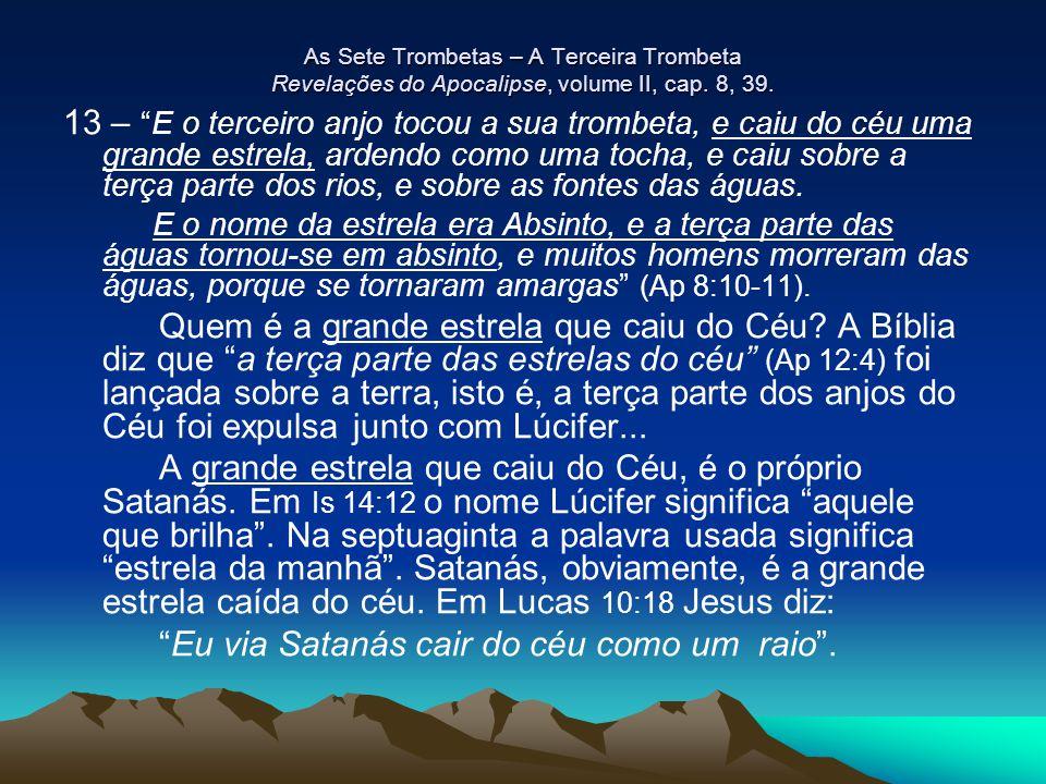 """As Sete Trombetas – A Terceira Trombeta Revelações do Apocalipse, volume II, cap. 8, 39. 13 – """"E o terceiro anjo tocou a sua trombeta, e caiu do céu u"""