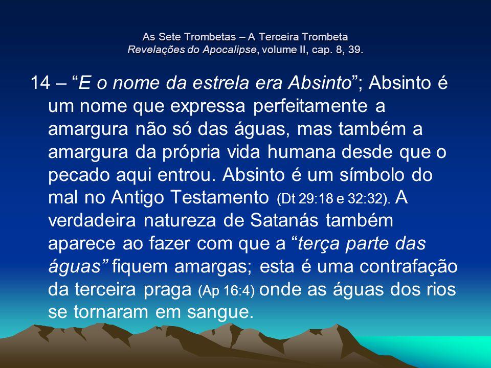 """As Sete Trombetas – A Terceira Trombeta Revelações do Apocalipse, volume II, cap. 8, 39. 14 – """"E o nome da estrela era Absinto""""; Absinto é um nome que"""