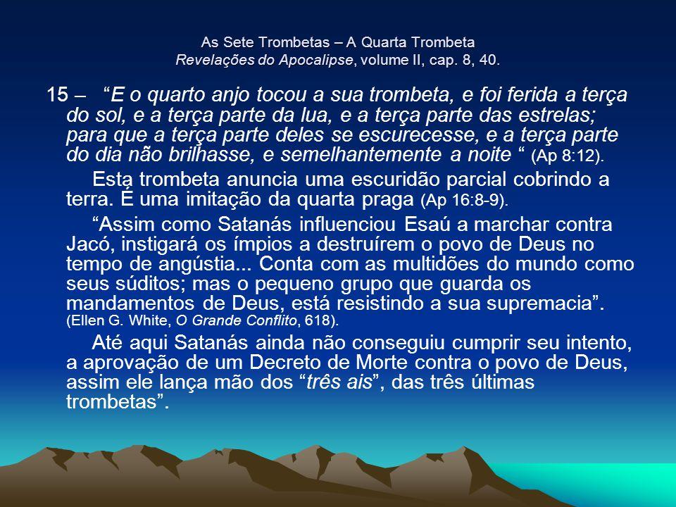 """As Sete Trombetas – A Quarta Trombeta Revelações do Apocalipse, volume II, cap. 8, 40. 15 – """"E o quarto anjo tocou a sua trombeta, e foi ferida a terç"""