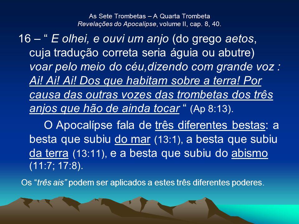 """As Sete Trombetas – A Quarta Trombeta Revelações do Apocalipse, volume II, cap. 8, 40. 16 – """" E olhei, e ouvi um anjo (do grego aetos, cuja tradução c"""