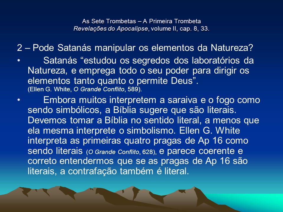 As Sete Trombetas – A Primeira Trombeta Revelações do Apocalipse, volume II, cap. 8, 33. 2 – Pode Satanás manipular os elementos da Natureza? Satanás