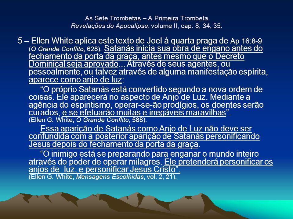 As Sete Trombetas – A Primeira Trombeta Revelações do Apocalipse, volume II, cap. 8, 34, 35. 5 – Ellen White aplica este texto de Joel à quarta praga