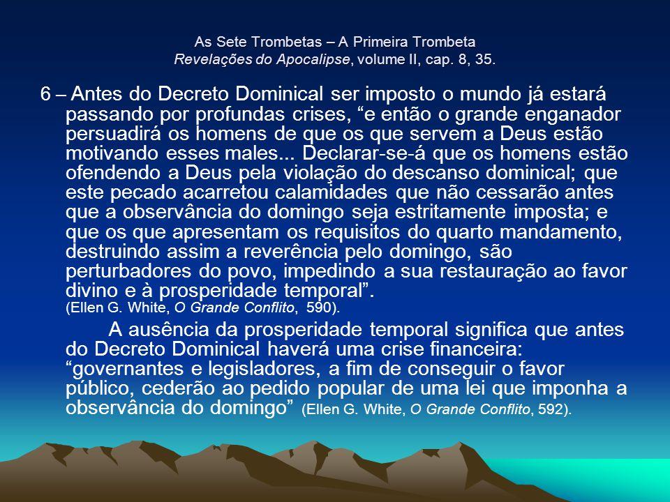 As Sete Trombetas – A Primeira Trombeta Revelações do Apocalipse, volume II, cap. 8, 35. 6 – Antes do Decreto Dominical ser imposto o mundo já estará