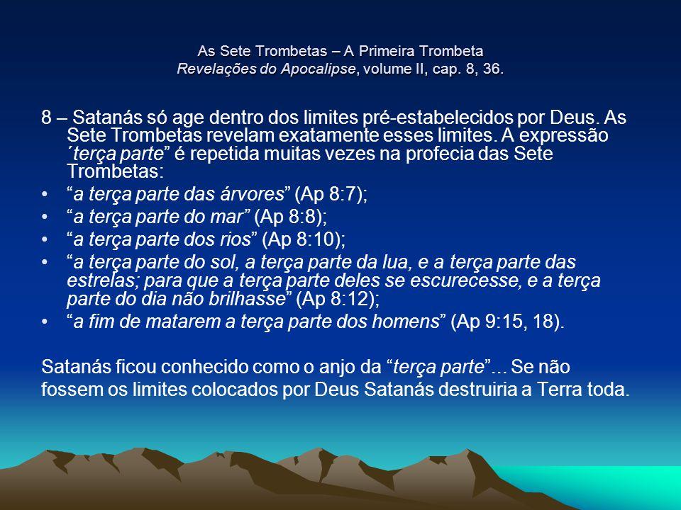 As Sete Trombetas – A Primeira Trombeta Revelações do Apocalipse, volume II, cap. 8, 36. 8 – Satanás só age dentro dos limites pré-estabelecidos por D
