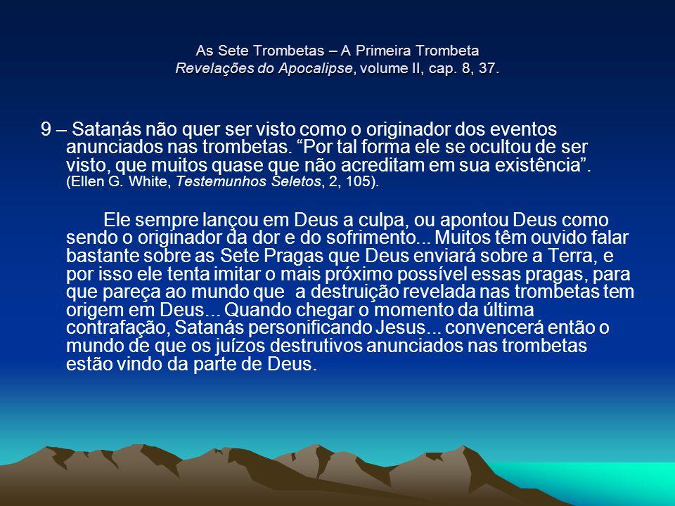 As Sete Trombetas – A Primeira Trombeta Revelações do Apocalipse, volume II, cap. 8, 37. 9 – Satanás não quer ser visto como o originador dos eventos