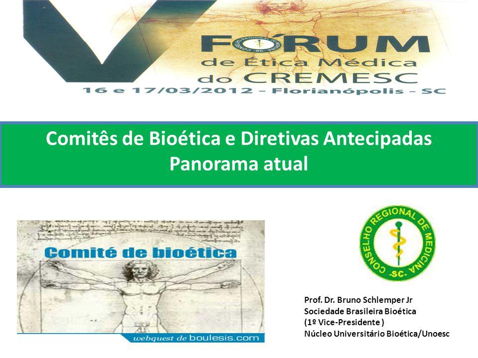 V FÓRUM DE ÉTICA DO CR EMESC Florianópolis, 16-17/03/2012 Comitês de Bioética e Diretivas Antecipadas Panorama atual Prof. Dr. Bruno Schlemper Jr Soci