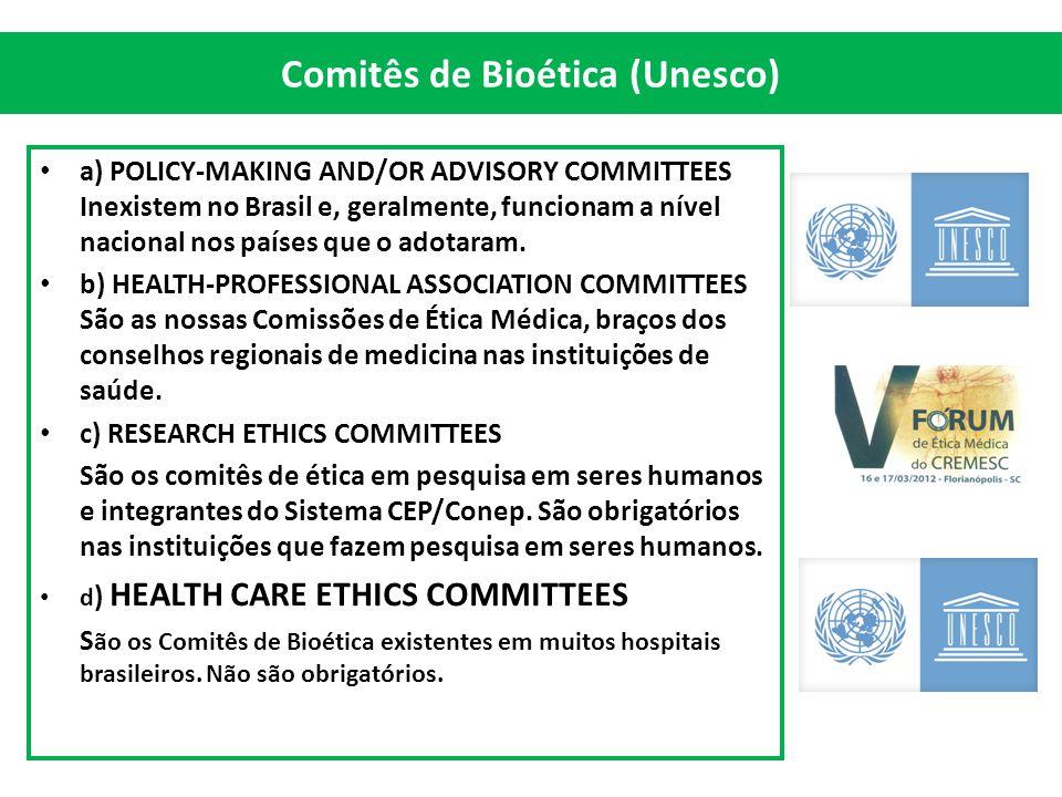 Comitês de Bioética (Unesco) a) POLICY-MAKING AND/OR ADVISORY COMMITTEES Inexistem no Brasil e, geralmente, funcionam a nível nacional nos países que