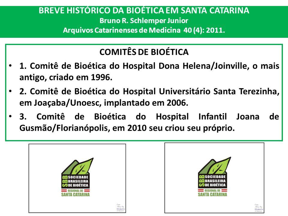 BREVE HISTÓRICO DA BIOÉTICA EM SANTA CATARINA Bruno R. Schlemper Junior Arquivos Catarinenses de Medicina 40 (4): 2011. COMITÊS DE BIOÉTICA 1. Comitê