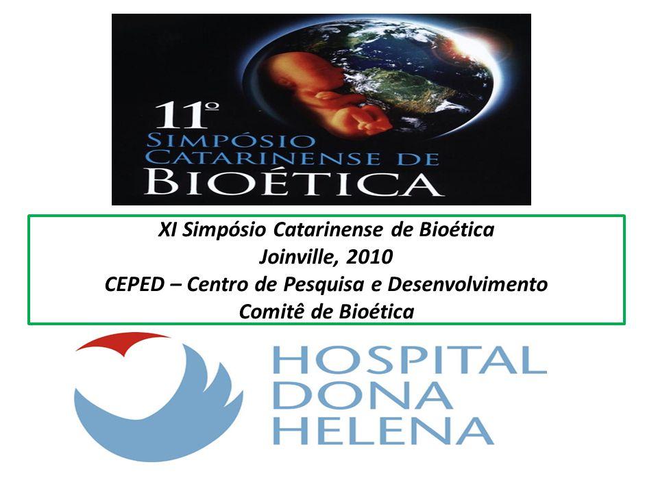 XI Simpósio Catarinense de Bioética Joinville, 2010 CEPED – Centro de Pesquisa e Desenvolvimento Comitê de Bioética