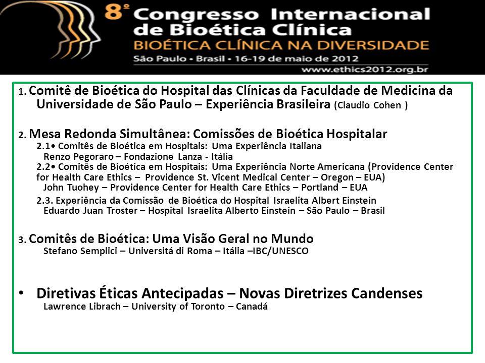 1. Comitê de Bioética do Hospital das Clínicas da Faculdade de Medicina da Universidade de São Paulo – Experiência Brasileira (Claudio Cohen ) 2. Mesa