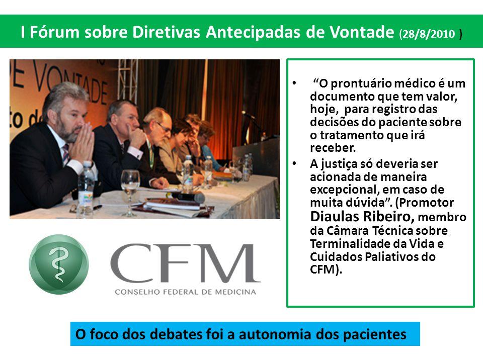 """I Fórum sobre Diretivas Antecipadas de Vontade (28/8/2010 ) """"O prontuário médico é um documento que tem valor, hoje, para registro das decisões do pac"""