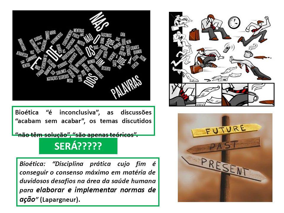 """Bioética """"é inconclusiva"""", as discussões """"acabam sem acabar"""", os temas discutidos """"não têm solução"""", """"são apenas teóricos"""". Bioética: """"Disciplina prát"""