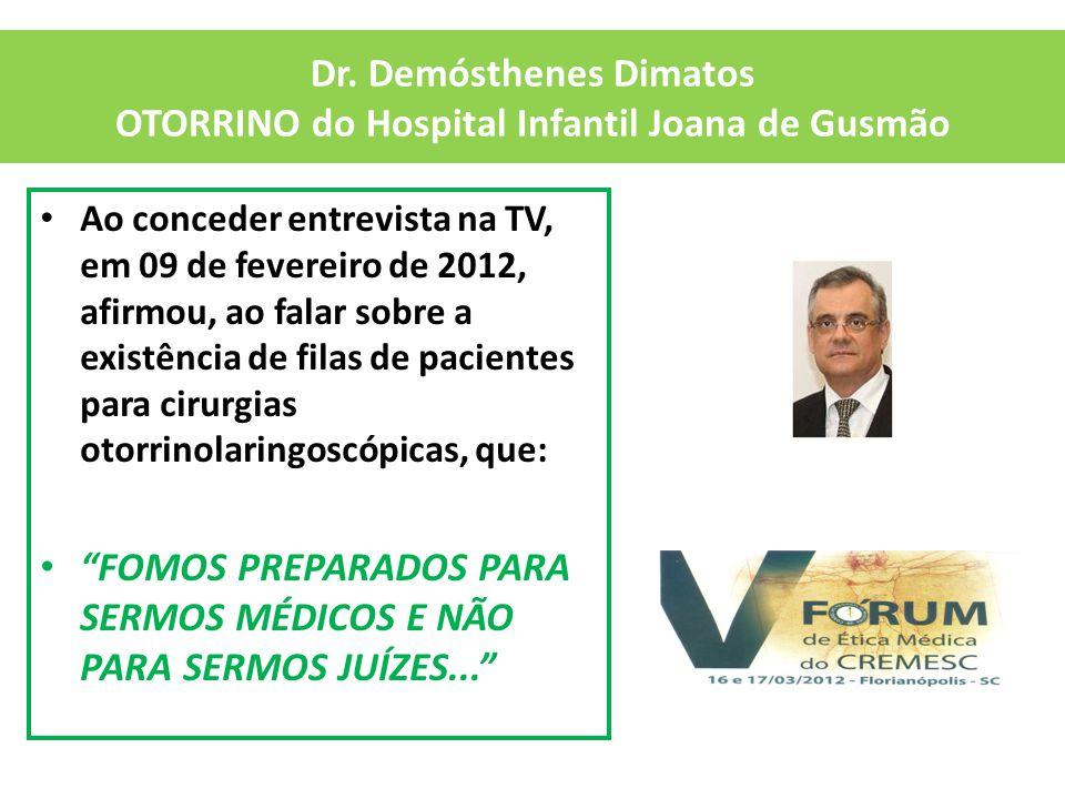 Dr. Demósthenes Dimatos OTORRINO do Hospital Infantil Joana de Gusmão Ao conceder entrevista na TV, em 09 de fevereiro de 2012, afirmou, ao falar sobr
