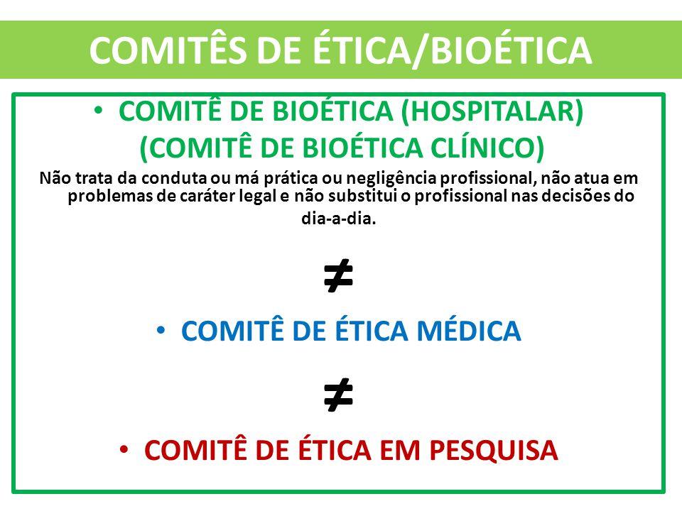 COMITÊS DE ÉTICA/BIOÉTICA COMITÊ DE BIOÉTICA (HOSPITALAR) (COMITÊ DE BIOÉTICA CLÍNICO) Não trata da conduta ou má prática ou negligência profissional,