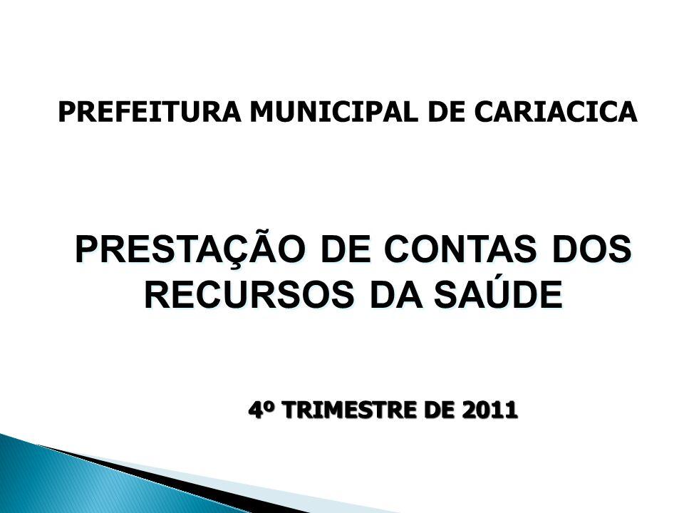 PRESTAÇÃO DE CONTAS DOS RECURSOS DA SAÚDE 4º TRIMESTRE DE 2011 PREFEITURA MUNICIPAL DE CARIACICA