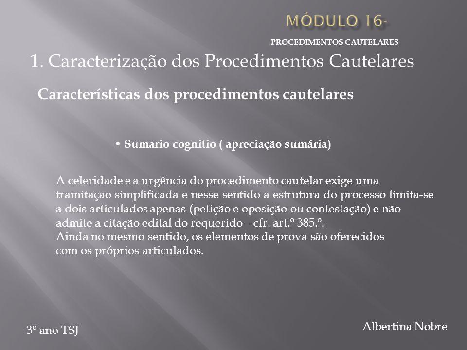 PROCEDIMENTOS CAUTELARES 3º ano TSJ Albertina Nobre Sumario cognitio ( apreciação sumária) A celeridade e a urgência do procedimento cautelar exige um