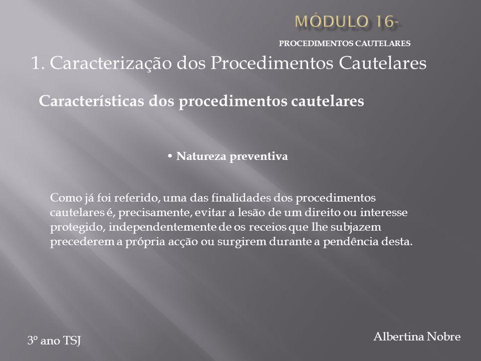 PROCEDIMENTOS CAUTELARES 3º ano TSJ Albertina Nobre Como já foi referido, uma das finalidades dos procedimentos cautelares é, precisamente, evitar a l