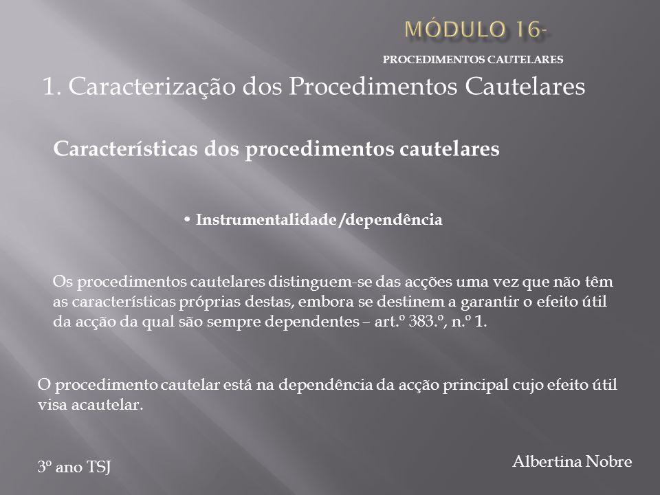 PROCEDIMENTOS CAUTELARES 3º ano TSJ Albertina Nobre Instrumentalidade /dependência Os procedimentos cautelares distinguem-se das acções uma vez que nã