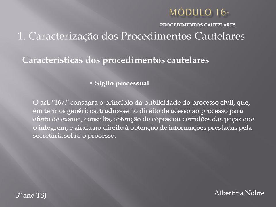 PROCEDIMENTOS CAUTELARES 3º ano TSJ Albertina Nobre O art.º 167.º consagra o princípio da publicidade do processo civil, que, em termos genéricos, tra