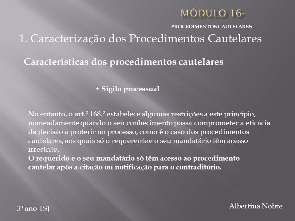 PROCEDIMENTOS CAUTELARES 3º ano TSJ Albertina Nobre No entanto, o art.º 168.º estabelece algumas restrições a este princípio, nomeadamente quando o se