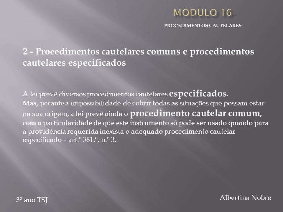 PROCEDIMENTOS CAUTELARES 3º ano TSJ Albertina Nobre 2 - Procedimentos cautelares comuns e procedimentos cautelares especificados A lei prevê diversos procedimentos cautelares especificados.