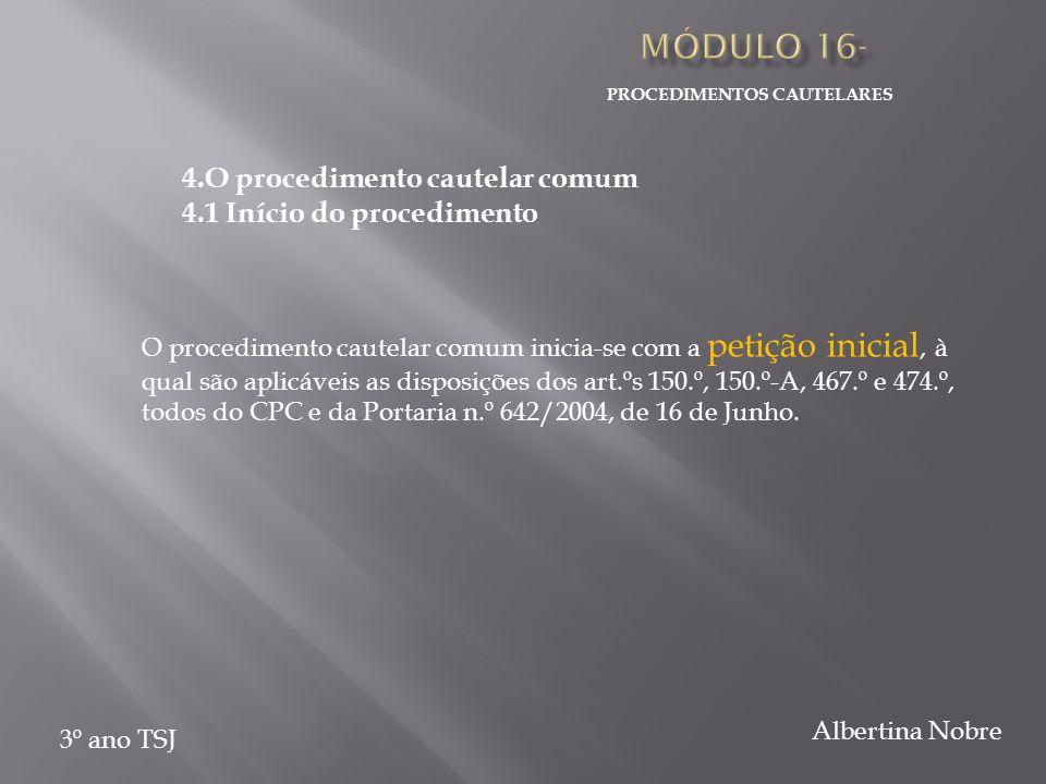 PROCEDIMENTOS CAUTELARES 3º ano TSJ Albertina Nobre 4.O procedimento cautelar comum 4.1 Início do procedimento O procedimento cautelar comum inicia-se