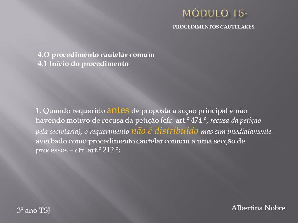 PROCEDIMENTOS CAUTELARES 3º ano TSJ Albertina Nobre 4.O procedimento cautelar comum 4.1 Início do procedimento 1. Quando requerido antes de proposta a