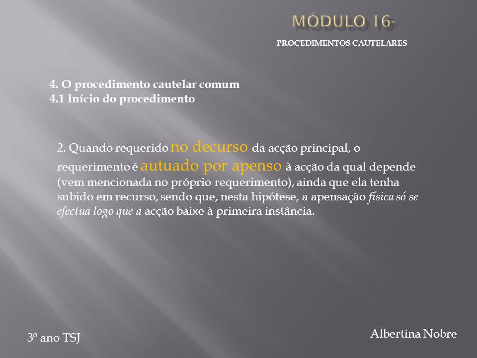 PROCEDIMENTOS CAUTELARES 3º ano TSJ Albertina Nobre 4. O procedimento cautelar comum 4.1 Início do procedimento 2. Quando requerido no decurso da acçã