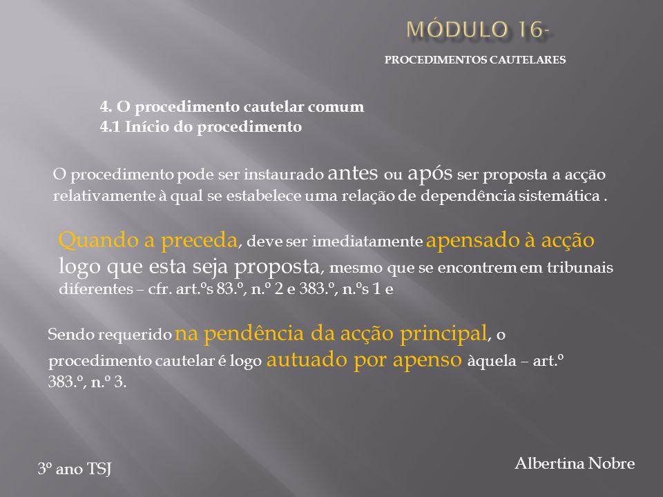 PROCEDIMENTOS CAUTELARES 3º ano TSJ Albertina Nobre 4. O procedimento cautelar comum 4.1 Início do procedimento Sendo requerido na pendência da acção