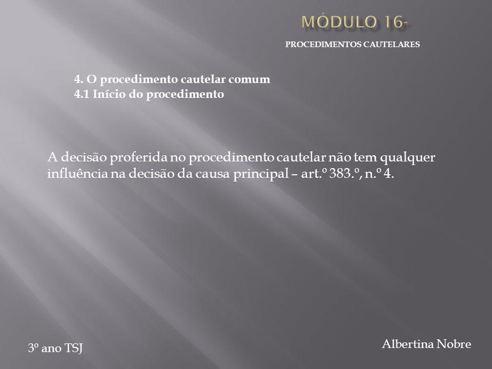 PROCEDIMENTOS CAUTELARES 3º ano TSJ Albertina Nobre 4. O procedimento cautelar comum 4.1 Início do procedimento A decisão proferida no procedimento ca