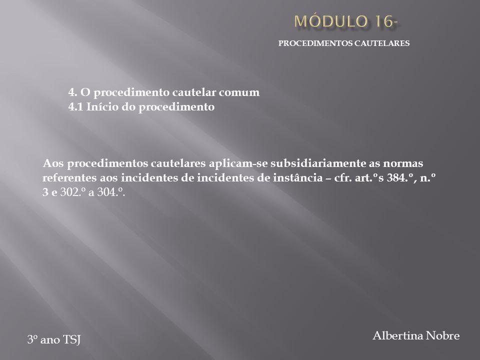 PROCEDIMENTOS CAUTELARES 3º ano TSJ Albertina Nobre 4. O procedimento cautelar comum 4.1 Início do procedimento Aos procedimentos cautelares aplicam-s