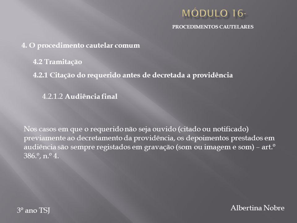 PROCEDIMENTOS CAUTELARES 3º ano TSJ Albertina Nobre 4. O procedimento cautelar comum 4.2 Tramitação 4.2.1 Citação do requerido antes de decretada a pr