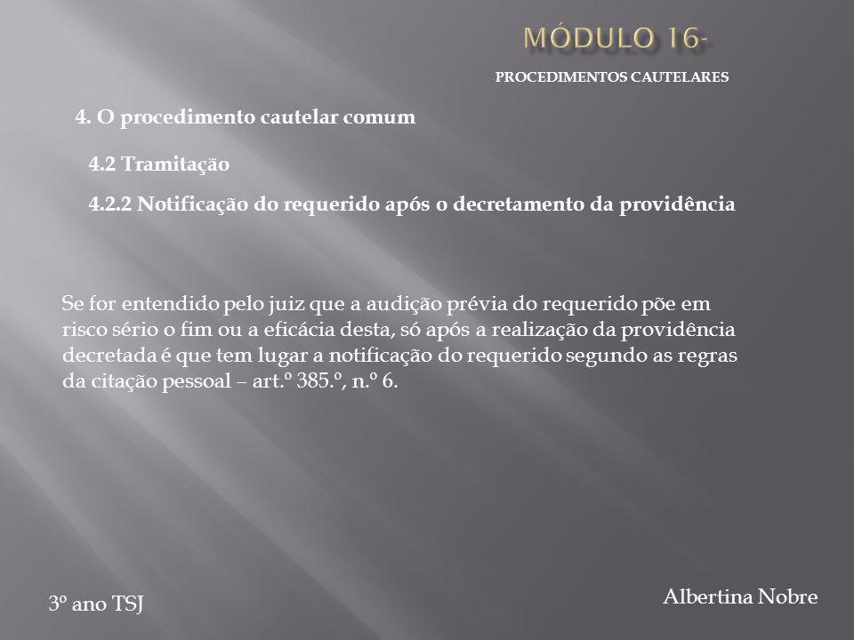 PROCEDIMENTOS CAUTELARES 3º ano TSJ Albertina Nobre 4.2.2 Notificação do requerido após o decretamento da providência Se for entendido pelo juiz que a