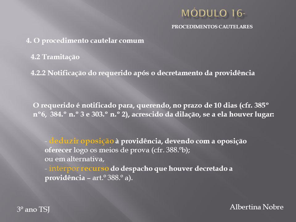 PROCEDIMENTOS CAUTELARES 3º ano TSJ Albertina Nobre 4.2.2 Notificação do requerido após o decretamento da providência O requerido é notificado para, querendo, no prazo de 10 dias (cfr.