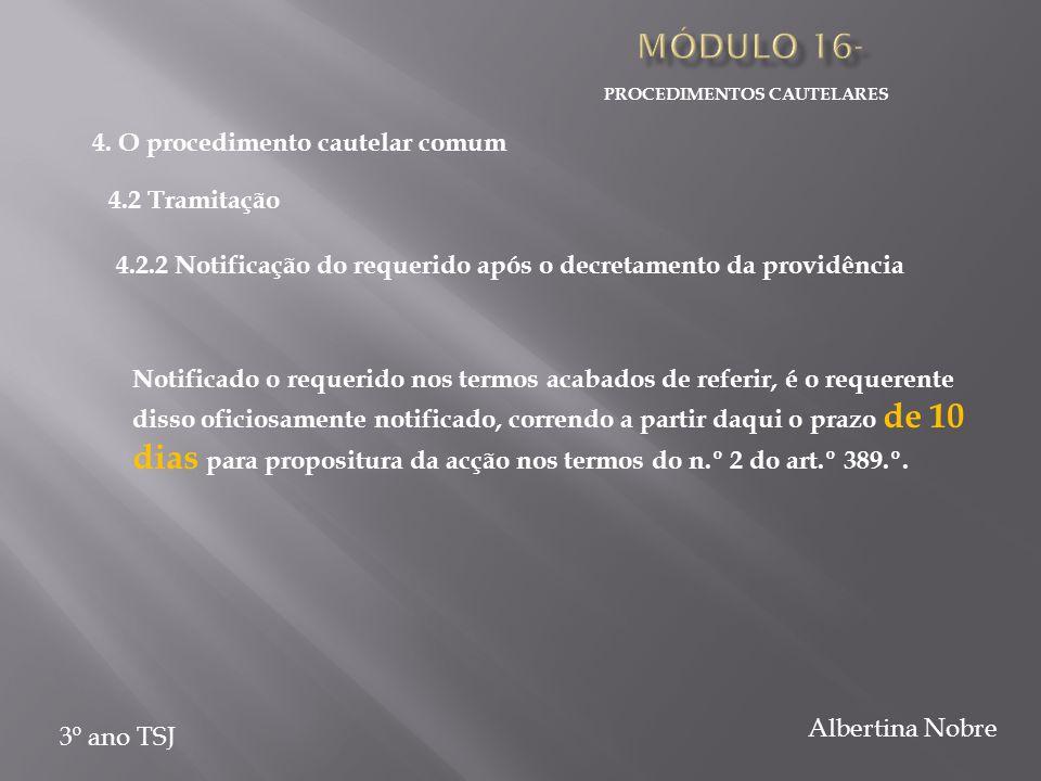 PROCEDIMENTOS CAUTELARES 3º ano TSJ Albertina Nobre 4.2.2 Notificação do requerido após o decretamento da providência Notificado o requerido nos termo