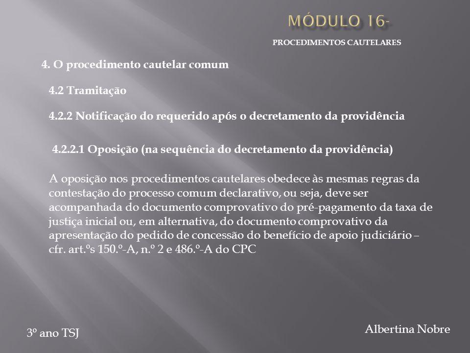 PROCEDIMENTOS CAUTELARES 3º ano TSJ Albertina Nobre 4.2.2 Notificação do requerido após o decretamento da providência 4.2.2.1 Oposição (na sequência d