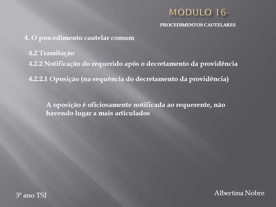 PROCEDIMENTOS CAUTELARES 3º ano TSJ Albertina Nobre 4.2.2.1 Oposição (na sequência do decretamento da providência) A oposição é oficiosamente notificada ao requerente, não havendo lugar a mais articulados PROCEDIMENTOS CAUTELARES 4.2.2 Notificação do requerido após o decretamento da providência 4.