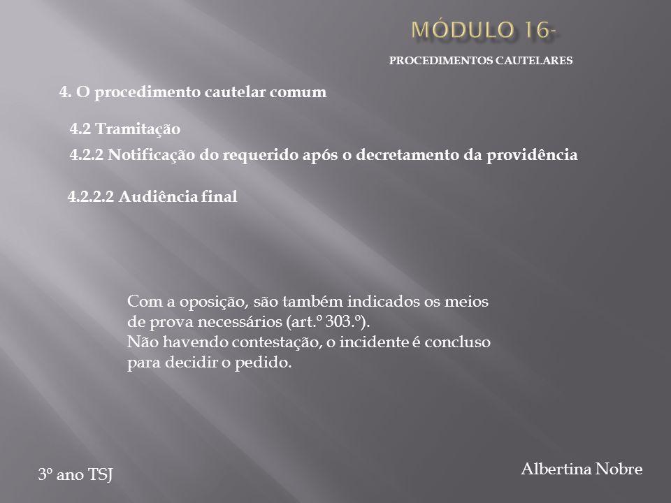 PROCEDIMENTOS CAUTELARES 3º ano TSJ Albertina Nobre Com a oposição, são também indicados os meios de prova necessários (art.º 303.º).