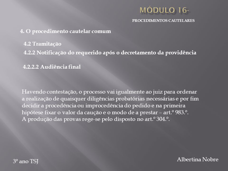 PROCEDIMENTOS CAUTELARES 3º ano TSJ Albertina Nobre Havendo contestação, o processo vai igualmente ao juiz para ordenar a realização de quaisquer dili